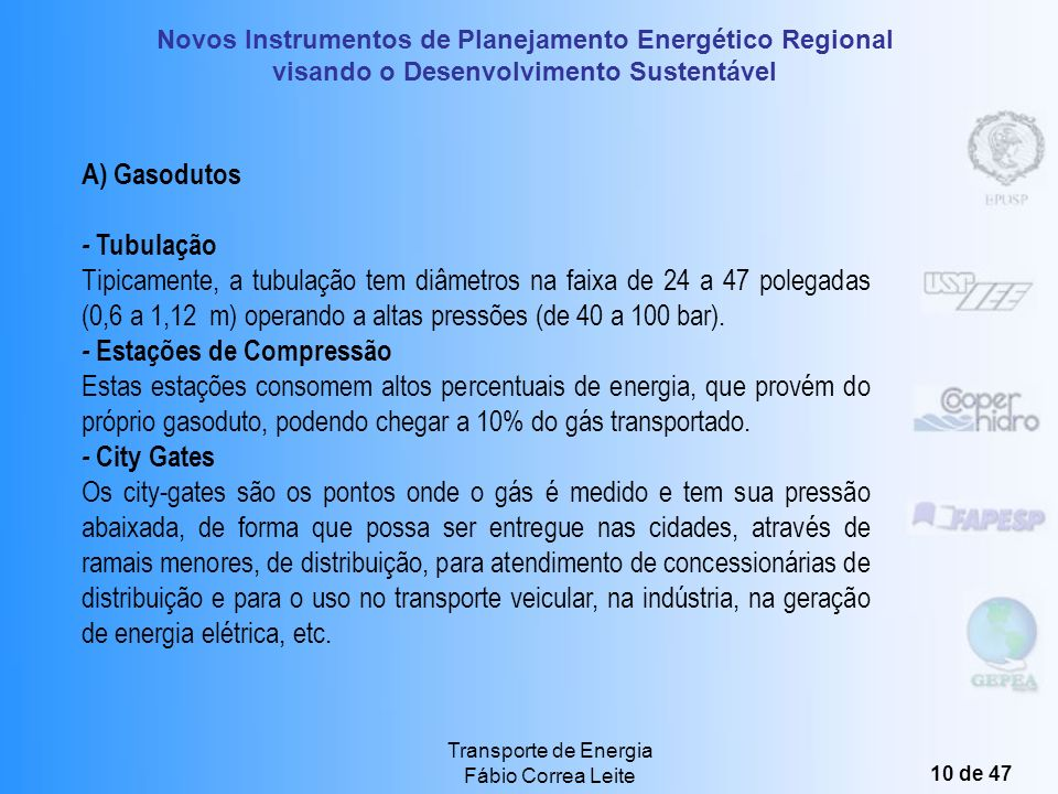 Novos Instrumentos de Planejamento Energético Regional visando o Desenvolvimento Sustentável Transporte de Energia Fábio Correa Leite 9 de 47 Transpor
