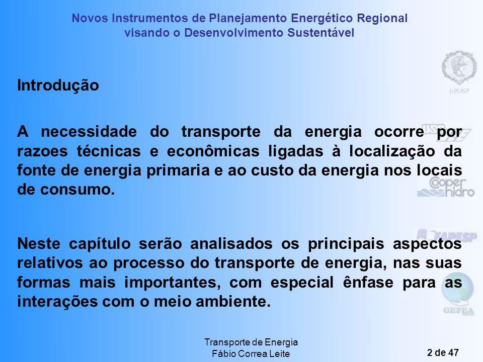 Transporte de Energia Fábio Correa Leite 2 de 47 Introdução A necessidade do transporte da energia ocorre por razoes técnicas e econômicas ligadas à localização da fonte de energia primaria e ao custo da energia nos locais de consumo.