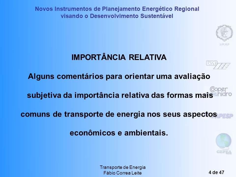 Novos Instrumentos de Planejamento Energético Regional visando o Desenvolvimento Sustentável Transporte de Energia Fábio Correa Leite 34 de 47 Distribuição Primária / Secundária Aérea / Subterrânea Rural Sistemas isolados