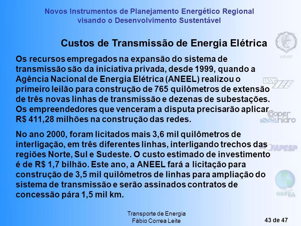 Novos Instrumentos de Planejamento Energético Regional visando o Desenvolvimento Sustentável Transporte de Energia Fábio Correa Leite 42 de 47 Custos