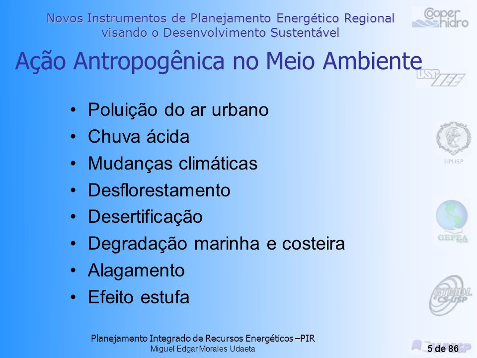 Novos Instrumentos de Planejamento Energético Regional visando o Desenvolvimento Sustentável Planejamento Integrado de Recursos Energéticos –PIR Miguel Edgar Morales Udaeta 85 de 86 Modelo Aplicado ao software