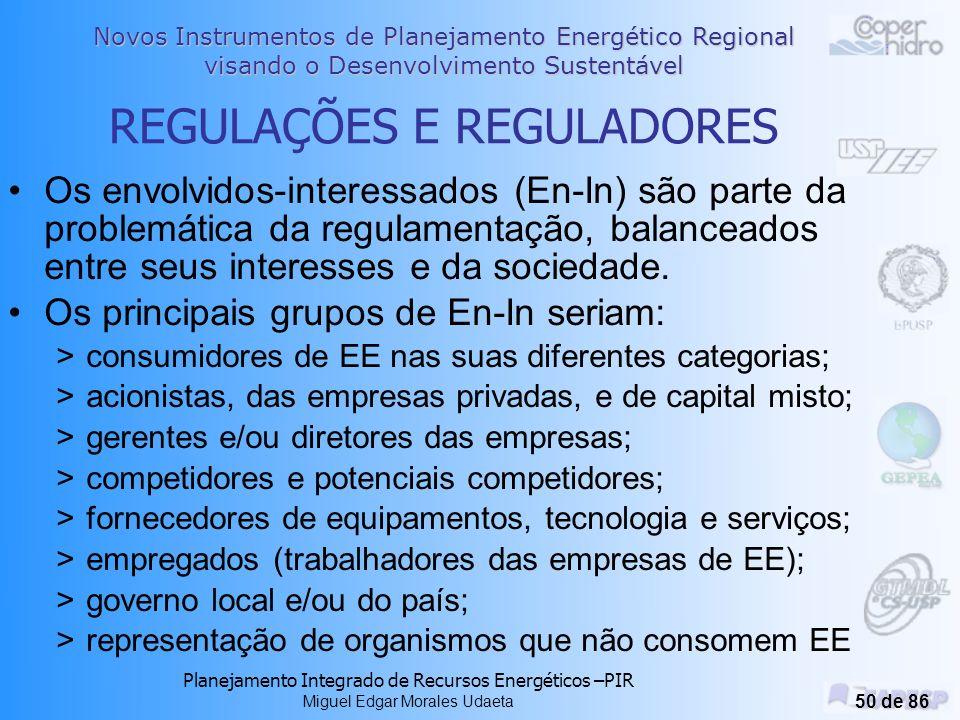 Novos Instrumentos de Planejamento Energético Regional visando o Desenvolvimento Sustentável Planejamento Integrado de Recursos Energéticos –PIR Miguel Edgar Morales Udaeta 49 de 86 Aspectos Sócio-Culturais e Políticos Contexto: problemática política (tomada de decisão) e sócio-cultural (necessidades e requisitos).