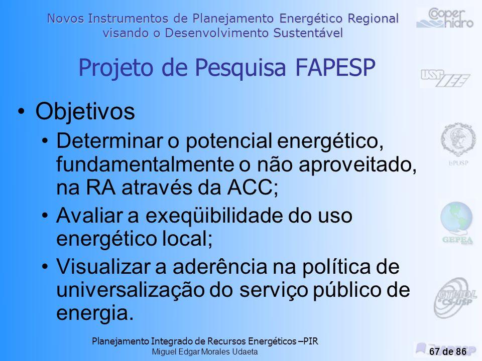 Novos Instrumentos de Planejamento Energético Regional visando o Desenvolvimento Sustentável Planejamento Integrado de Recursos Energéticos –PIR Miguel Edgar Morales Udaeta 66 de 86 Projeto FAPESP Novos instrumentos para o PE regional visando o DS Parceria GEPEA-USP / COOPERHIDRO.