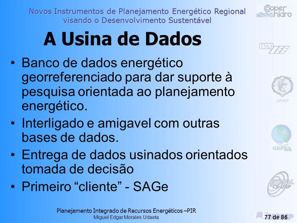 Novos Instrumentos de Planejamento Energético Regional visando o Desenvolvimento Sustentável Planejamento Integrado de Recursos Energéticos –PIR Miguel Edgar Morales Udaeta 76 de 86 Próximos passos Transposição para ArcGIS; Adição de novos dados; Previsões; Mapas das previsões.