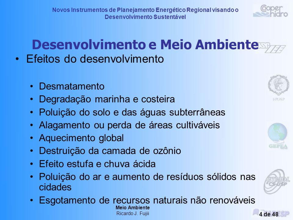 Novos Instrumentos de Planejamento Energético Regional visando o Desenvolvimento Sustentável Meio Ambiente Ricardo J. Fujii 3 de 48 Energia e Meio Amb