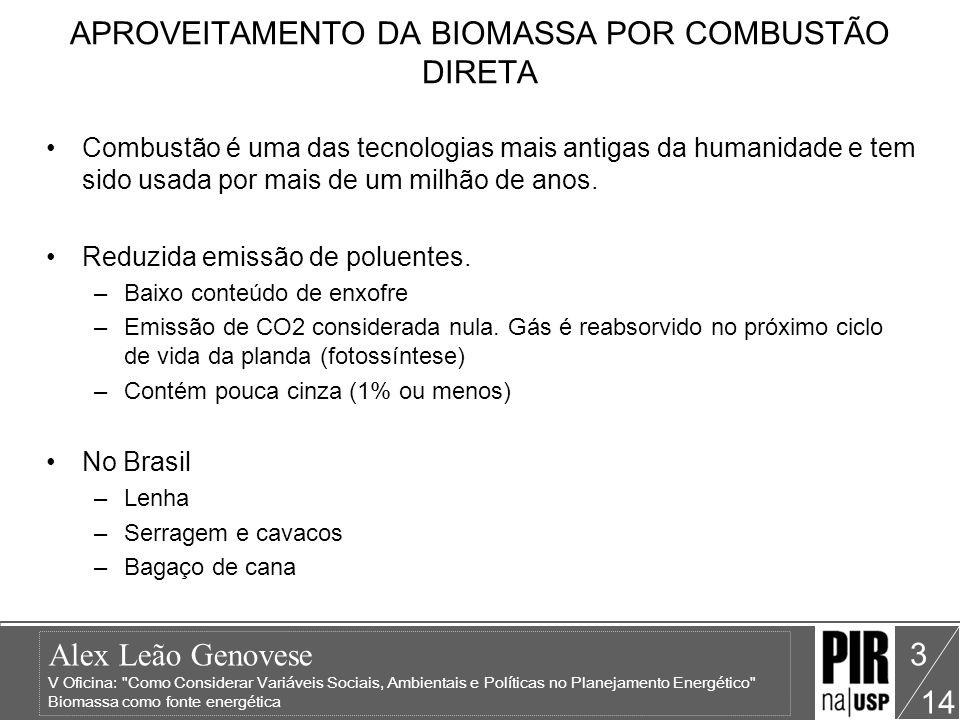 Alex Leão Genovese V Oficina: Como Considerar Variáveis Sociais, Ambientais e Políticas no Planejamento Energético Biomassa como fonte energética 14 4 POTENCIAL ENERGÉTICO – Resíduos agropecuários Biomassa na Matriz Energética (BEN2004) –Participação de 2,86% na matriz 1,69% Bagaço de cana 1,17% resíduos madereiros e agrícolas Setor sucroalcooleiro: –Usinas auto-suficientes, produção de excedentes (co-geração) –Ciclos a vapor Setor madeireiro e arrozeiro –Potencial de pequena importância do ponto de vista nacional –Grande relevância nas regiões onde existem (PA, RO, MT – nativa; SC, PR e SP – plantada)