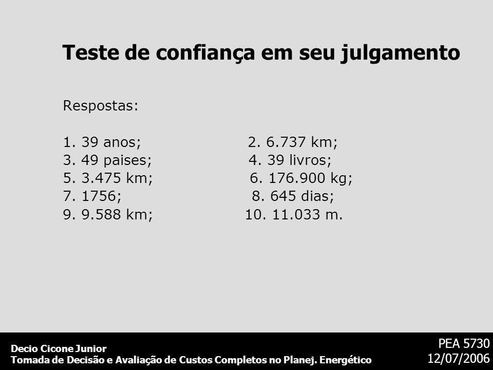 Decio Cicone Junior Tomada de Decisão e Avaliação de Custos Completos no Planej. Energético PEA 5730 12/07/2006 Respostas: 1. 39 anos; 2. 6.737 km; 3.