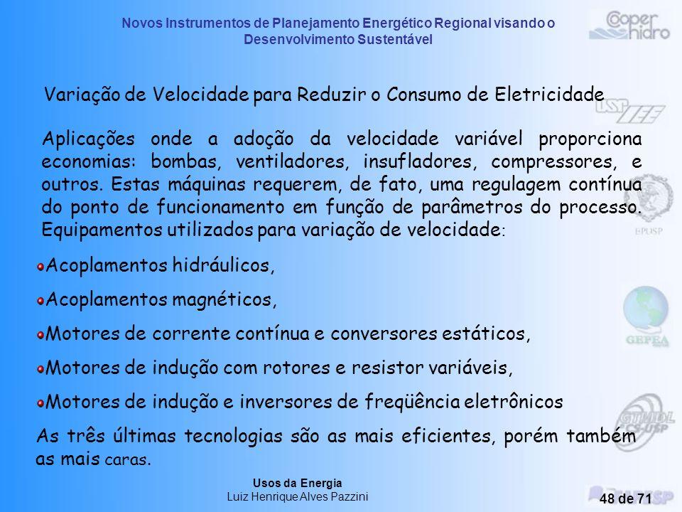 Novos Instrumentos de Planejamento Energético Regional visando o Desenvolvimento Sustentável Usos da Energia Luiz Henrique Alves Pazzini 47 de 71 Técn