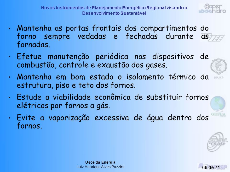 Novos Instrumentos de Planejamento Energético Regional visando o Desenvolvimento Sustentável Usos da Energia Luiz Henrique Alves Pazzini 65 de 71 Para