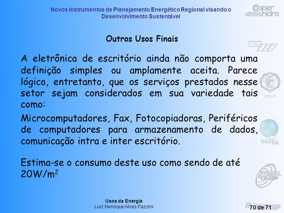Novos Instrumentos de Planejamento Energético Regional visando o Desenvolvimento Sustentável Usos da Energia Luiz Henrique Alves Pazzini 69 de 71 USOS