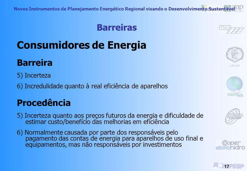 Novos Instrumentos de Planejamento Energético Regional visando o Desenvolvimento Sustentável 16 Consumidores de Energia Barreira 1) Desconhecimento 2)