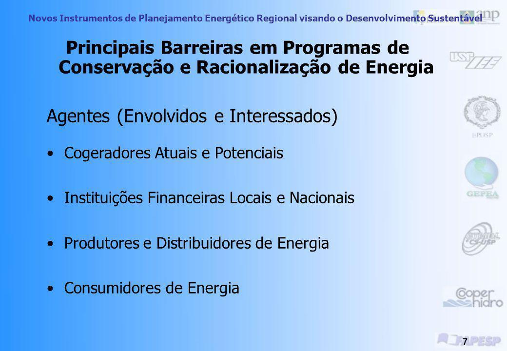 Novos Instrumentos de Planejamento Energético Regional visando o Desenvolvimento Sustentável 7 Principais Barreiras em Programas de Conservação e Racionalização de Energia Agentes (Envolvidos e Interessados) Cogeradores Atuais e Potenciais Instituições Financeiras Locais e Nacionais Produtores e Distribuidores de Energia Consumidores de Energia