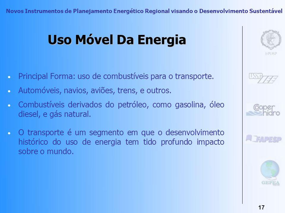 Novos Instrumentos de Planejamento Energético Regional visando o Desenvolvimento Sustentável 16 Uso Móvel Transportes Uso Estacionário Serviços Energé