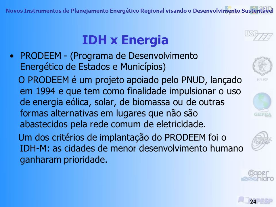 Novos Instrumentos de Planejamento Energético Regional visando o Desenvolvimento Sustentável 23 IDH x Energia Normalmente, onde o IDH é baixo também e