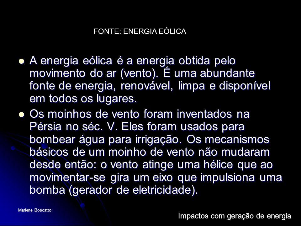 Impactos com geração de energia Marlene Boscatto A energia eólica é a energia obtida pelo movimento do ar (vento). É uma abundante fonte de energia, r
