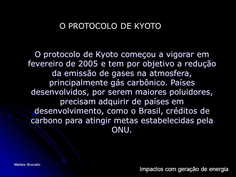 Impactos com geração de energia Marlene Boscatto O protocolo de Kyoto começou a vigorar em fevereiro de 2005 e tem por objetivo a redução da emissão d