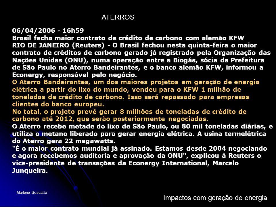 Impactos com geração de energia Marlene Boscatto 06/04/2006 - 16h59 Brasil fecha maior contrato de crédito de carbono com alemão KFW RIO DE JANEIRO (R