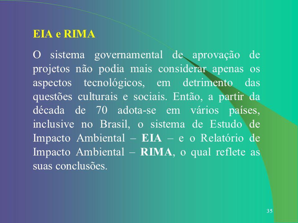 35 EIA e RIMA O sistema governamental de aprovação de projetos não podia mais considerar apenas os aspectos tecnológicos, em detrimento das questões c