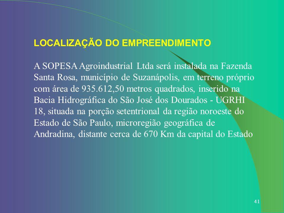 41 LOCALIZAÇÃO DO EMPREENDIMENTO A SOPESA Agroindustrial Ltda será instalada na Fazenda Santa Rosa, município de Suzanápolis, em terreno próprio com á