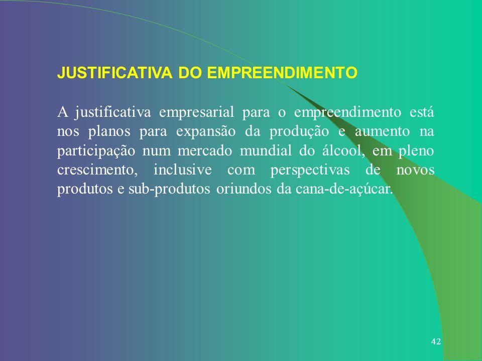 42 JUSTIFICATIVA DO EMPREENDIMENTO A justificativa empresarial para o empreendimento está nos planos para expansão da produção e aumento na participaç