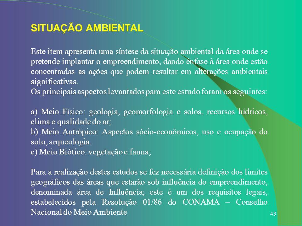 43 SITUAÇÃO AMBIENTAL Este item apresenta uma síntese da situação ambiental da área onde se pretende implantar o empreendimento, dando ênfase à área o