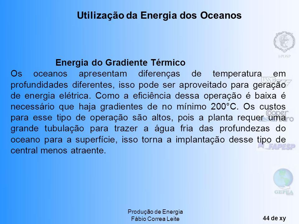 Produção de Energia Fábio Correa Leite 43 de xy Energia das Marés A energia das marés tem como origem o enchimento e esvaziamento alternados das baias