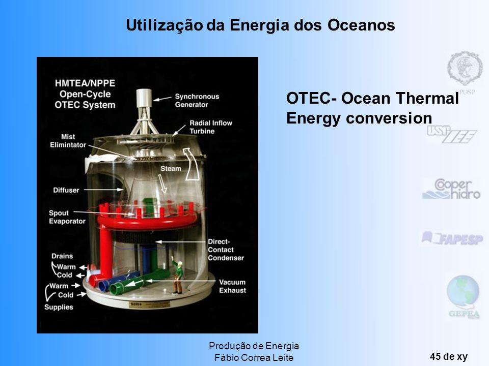 Produção de Energia Fábio Correa Leite 44 de xy Energia do Gradiente Térmico Os oceanos apresentam diferenças de temperatura em profundidades diferent