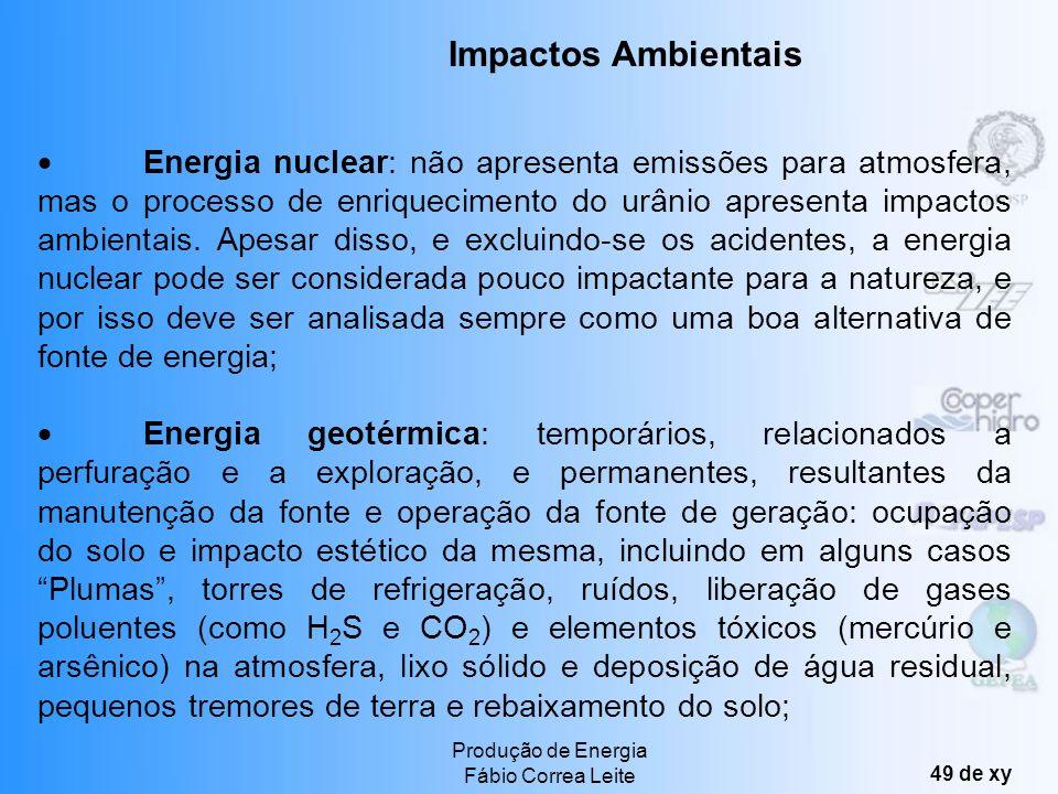 Produção de Energia Fábio Correa Leite 48 de xy Biomassa: é uma fonte renovável (quando manejada adequadamente), e apresenta balanço zero de emissões,