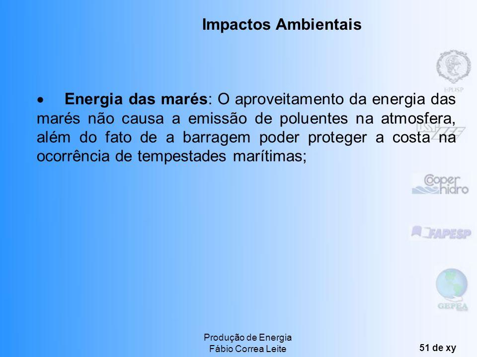 Produção de Energia Fábio Correa Leite 50 de xy Energia das ondas: o ambiente costeiro pode ser afetado pela modificação do clima das ondas locais, ou