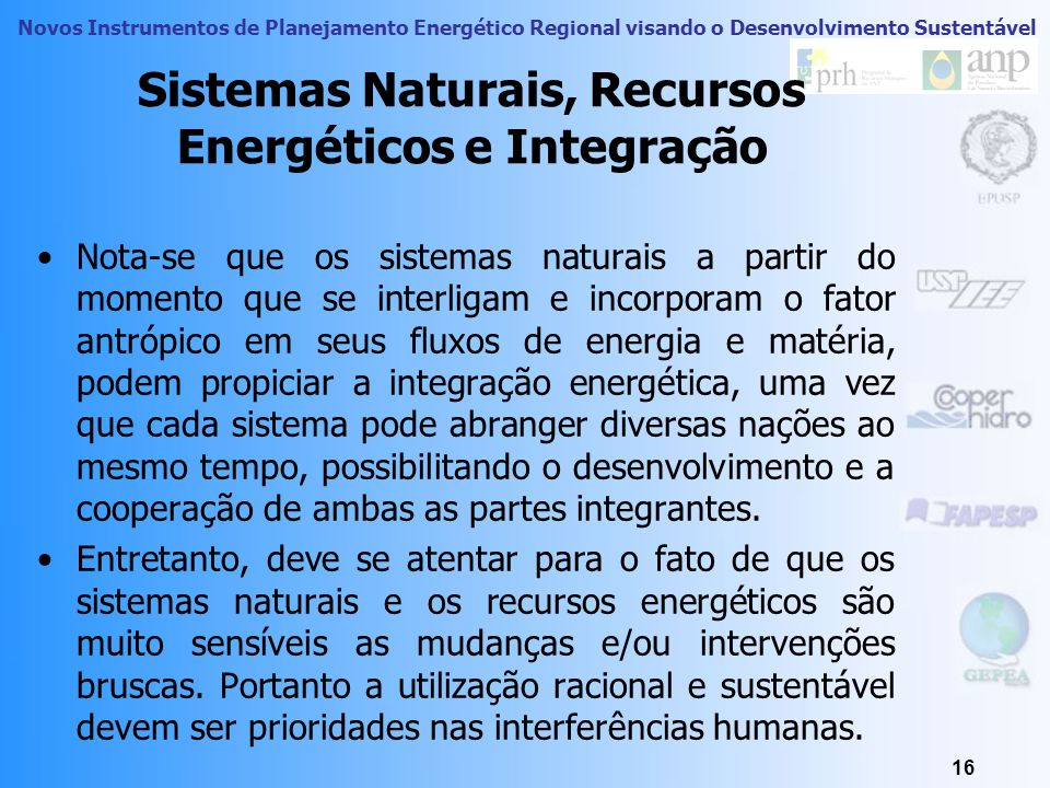 Novos Instrumentos de Planejamento Energético Regional visando o Desenvolvimento Sustentável 15 Recursos Energéticos Encontram-se mal distribuídos ao