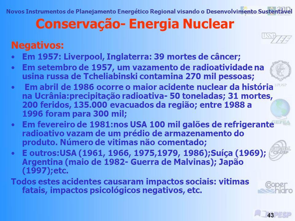 Novos Instrumentos de Planejamento Energético Regional visando o Desenvolvimento Sustentável 42 Conservação- Energia Nuclear Aspectos Sociais : Positi
