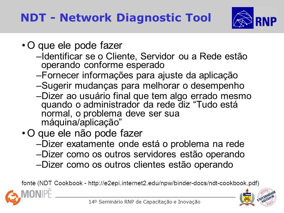 14º Seminário RNP de Capacitação e Inovação NDT - Network Diagnostic Tool O que ele pode fazer –Identificar se o Cliente, Servidor ou a Rede estão ope