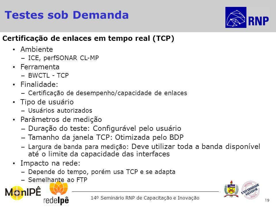 14º Seminário RNP de Capacitação e Inovação Ambiente – ICE, perfSONAR CL-MP Ferramenta – BWCTL - TCP Finalidade: – Certificação de desempenho/capacida