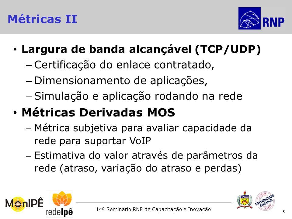 14º Seminário RNP de Capacitação e Inovação Largura de banda alcançável (TCP/UDP) – Certificação do enlace contratado, – Dimensionamento de aplicações
