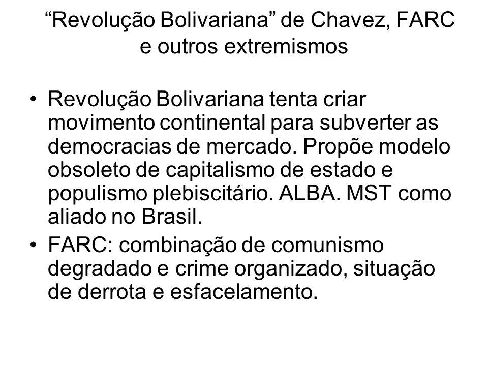 Revolução Bolivariana de Chavez, FARC e outros extremismos Revolução Bolivariana tenta criar movimento continental para subverter as democracias de mercado.