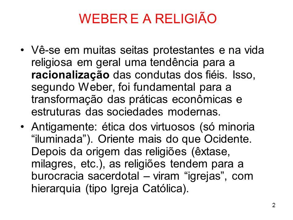 2 WEBER E A RELIGIÃO Vê-se em muitas seitas protestantes e na vida religiosa em geral uma tendência para a racionalização das condutas dos fiéis. Isso