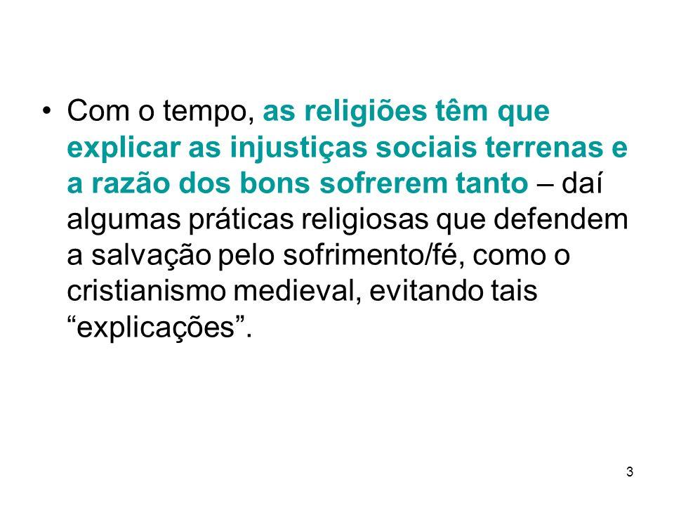 3 Com o tempo, as religiões têm que explicar as injustiças sociais terrenas e a razão dos bons sofrerem tanto – daí algumas práticas religiosas que de
