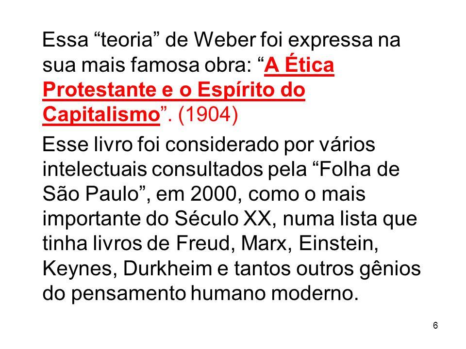 6 Essa teoria de Weber foi expressa na sua mais famosa obra: A Ética Protestante e o Espírito do Capitalismo. (1904) Esse livro foi considerado por vá