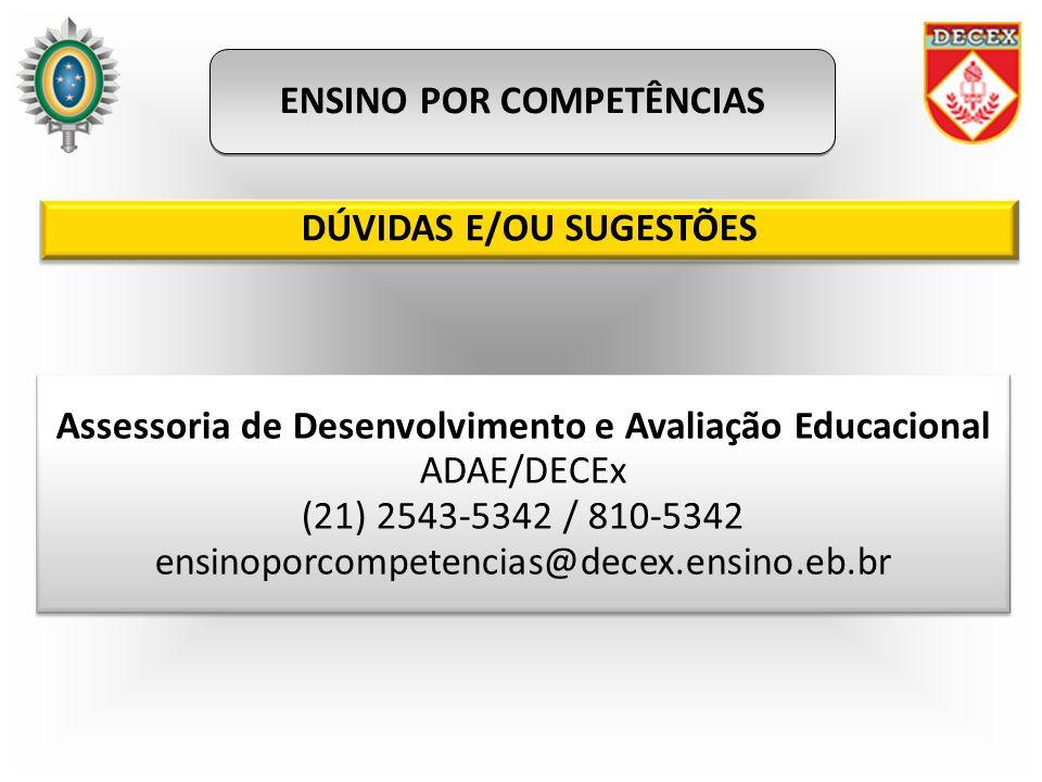 ENSINO POR COMPETÊNCIAS Assessoria de Desenvolvimento e Avaliação Educacional ADAE/DECEx (21) 2543-5342 / 810-5342 ensinoporcompetencias@decex.ensino.