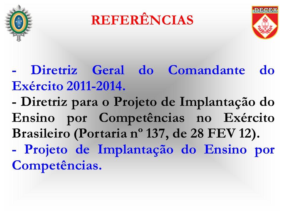 REFERÊNCIAS - Diretriz Geral do Comandante do Exército 2011-2014. - Diretriz para o Projeto de Implantação do Ensino por Competências no Exército Bras