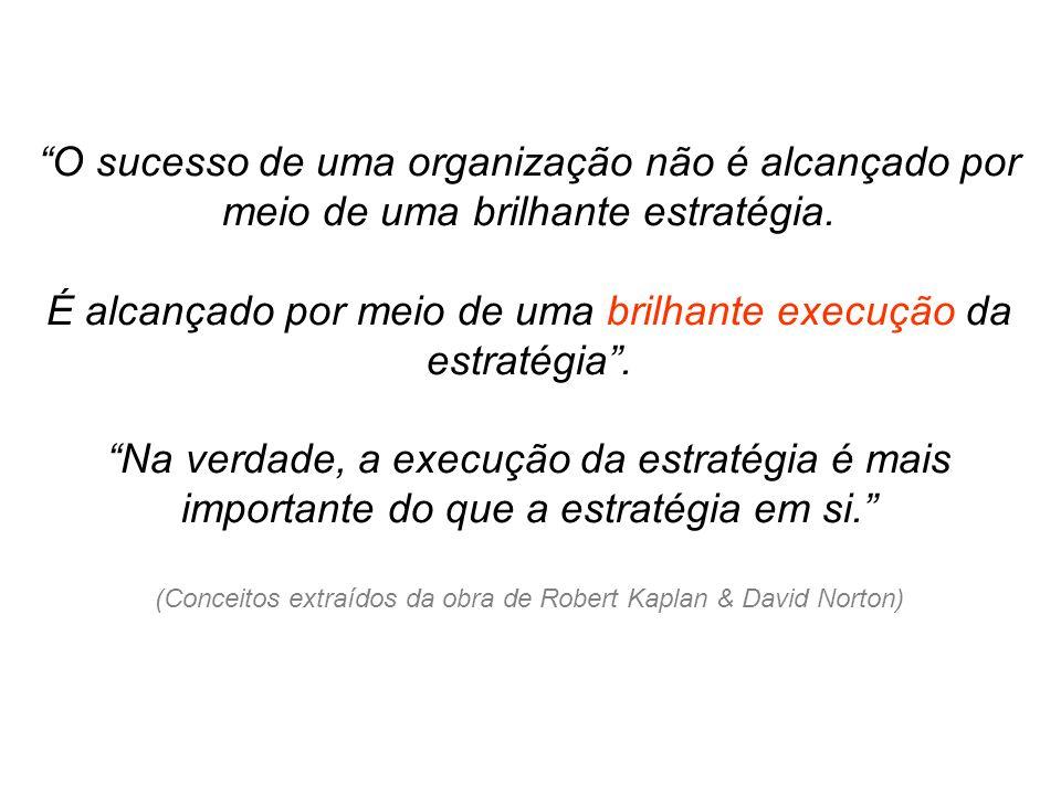 O sucesso de uma organização não é alcançado por meio de uma brilhante estratégia. É alcançado por meio de uma brilhante execução da estratégia. Na ve
