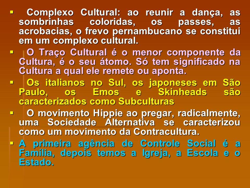 Complexo Cultural: ao reunir a dança, as sombrinhas coloridas, os passes, as acrobacias, o frevo pernambucano se constitui em um complexo cultural.