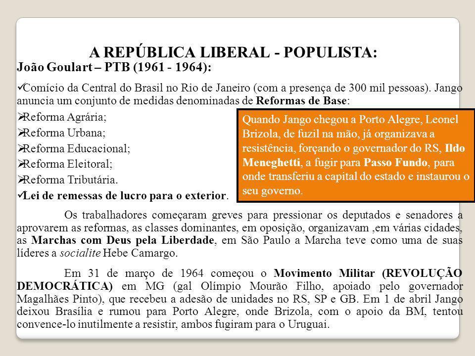 A REPÚBLICA LIBERAL - POPULISTA: João Goulart – PTB (1961 - 1964): Comício da Central do Brasil no Rio de Janeiro (com a presença de 300 mil pessoas).