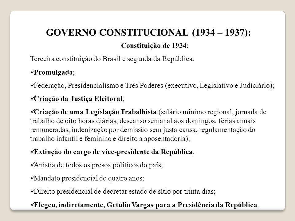 GOVERNO CONSTITUCIONAL (1934 – 1937): Constituição de 1934: Terceira constituição do Brasil e segunda da República. Promulgada; Federação, Presidencia