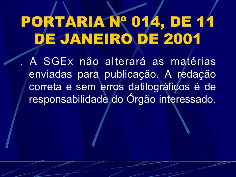 PORTARIA Nº 014, DE 11 DE JANEIRO DE 2001. A SGEx não alterará as matérias enviadas para publicação. A redação correta e sem erros datilográficos é de