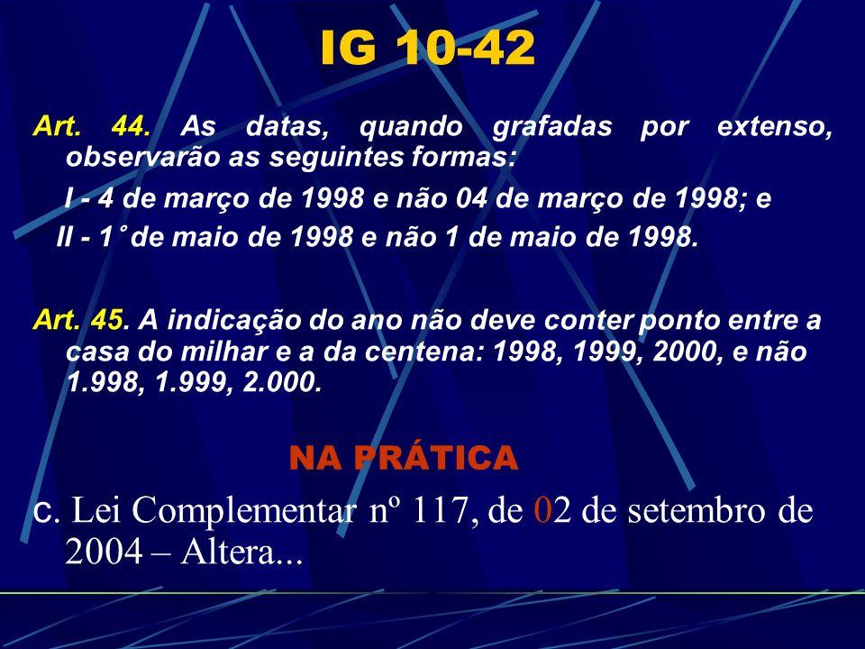 Art. 44. As datas, quando grafadas por extenso, observarão as seguintes formas: I - 4 de março de 1998 e não 04 de março de 1998; e II - 1° de maio de