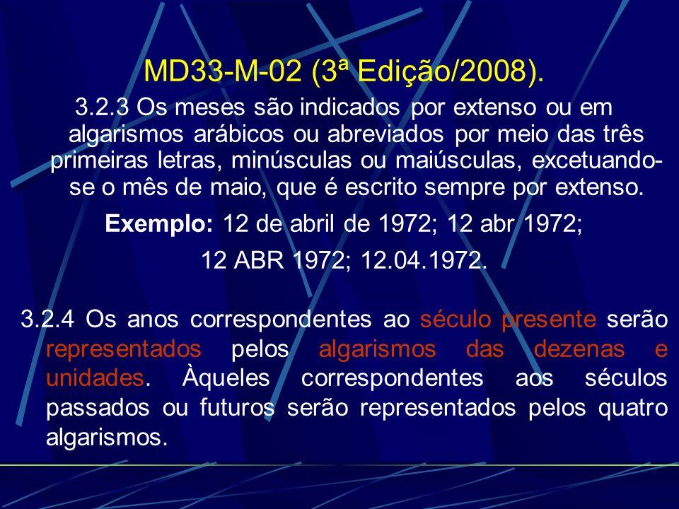 MD33-M-02 (3ª Edição/2008). 3.2.3 Os meses são indicados por extenso ou em algarismos arábicos ou abreviados por meio das três primeiras letras, minús