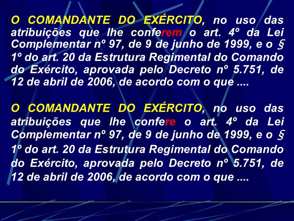 O COMANDANTE DO EXÉRCITO, no uso das atribuições que lhe conferem o art. 4º da Lei Complementar nº 97, de 9 de junho de 1999, e o § 1º do art. 20 da E