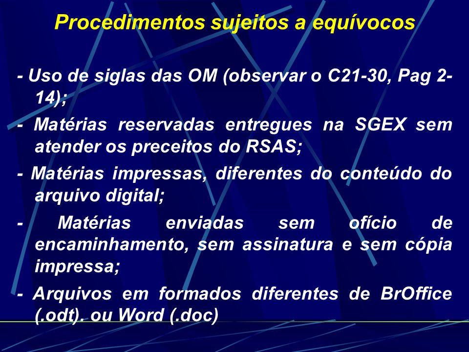 Procedimentos sujeitos a equívocos - Uso de siglas das OM (observar o C21-30, Pag 2- 14); - Matérias reservadas entregues na SGEX sem atender os prece