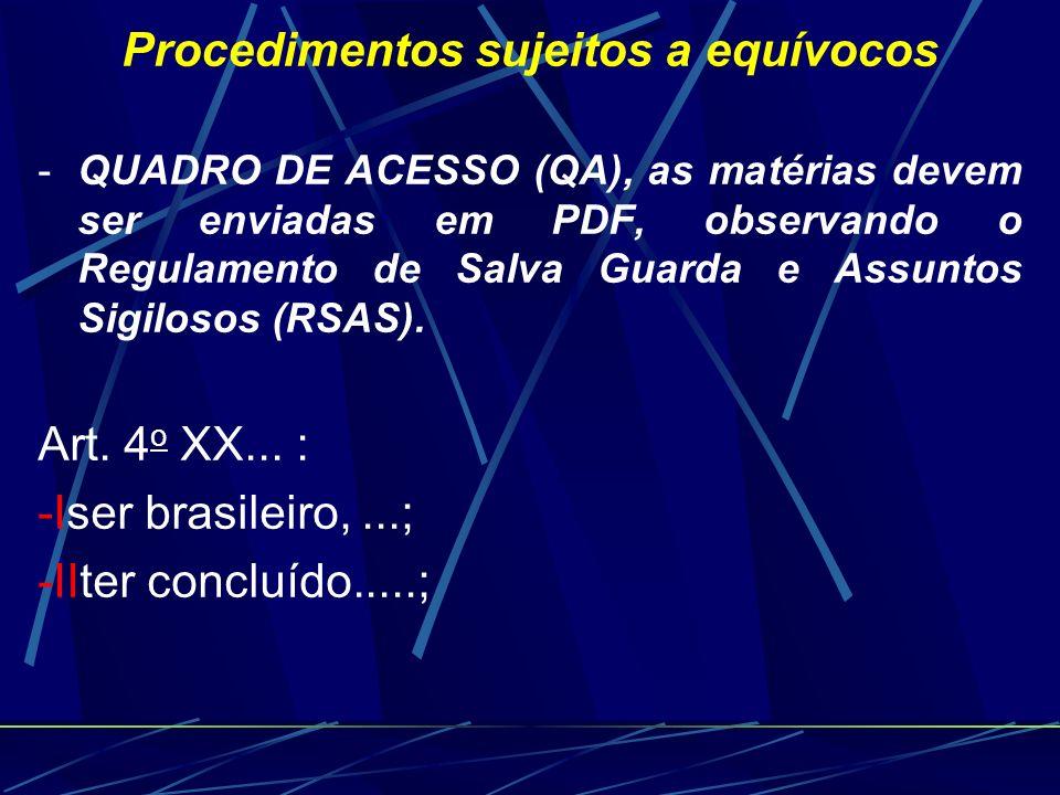 Procedimentos sujeitos a equívocos - QUADRO DE ACESSO (QA), as matérias devem ser enviadas em PDF, observando o Regulamento de Salva Guarda e Assuntos Sigilosos (RSAS).